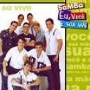 39 Músicas de Samba Eu, Você E Sua Mãe
